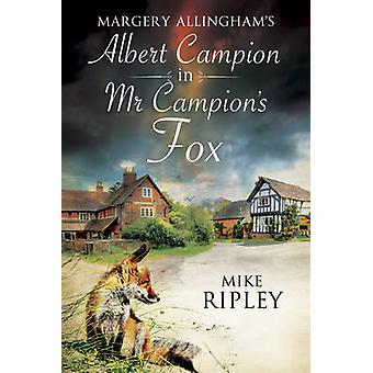 Mr Campions Fox A brandnew Albert Campion mystery written by Mike Ripley by Ripley & Mike
