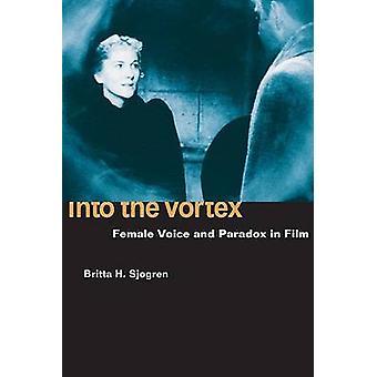 Into the Vortex - Female Voice and Paradox in Film by Britta H. Sjogre