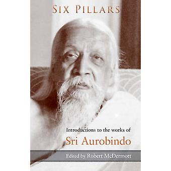 Six Pillars - Introductions to the Works of Sri Aurobindo (2nd Revised
