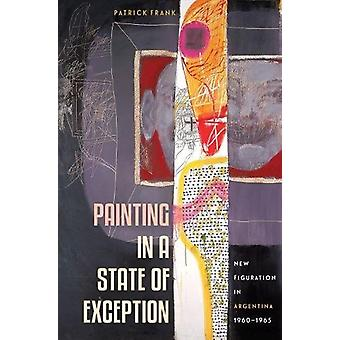 Painting in a State of Exception - New Figuration in Argentina - 1960-
