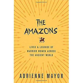 Les Amazones: Vies et légendes de guerrier de femmes à travers le monde antique