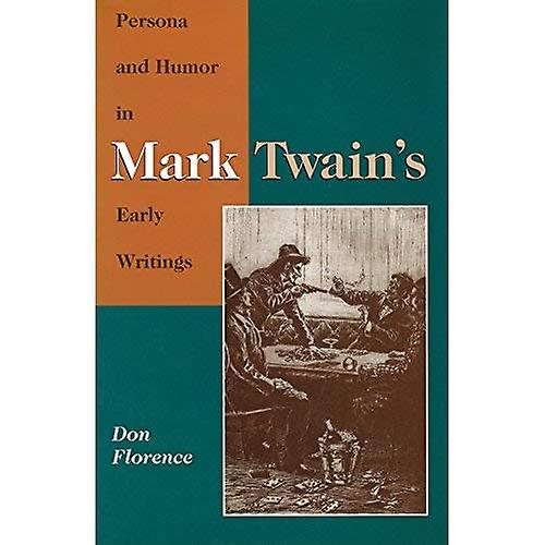 Persona and Humor in Mark Twain& 039;s Early Writings