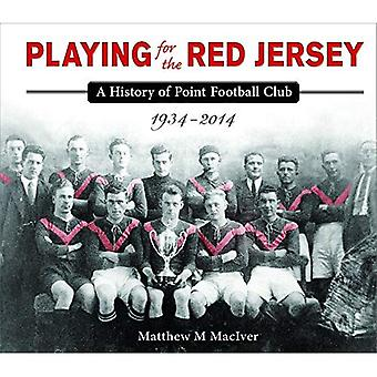 Playing for the Red Jersey: A History of Point Football Club 1934-2014