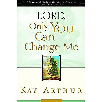 Lord, Only You Can Change ME :a Devotional Study on Growing in Character from the Beatitudes