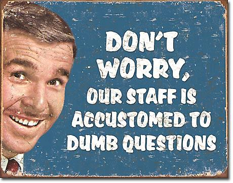 Don't Worry, Our Staff.... Dumb Questions funny metal sign  (de)