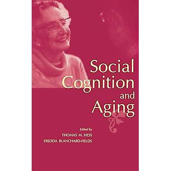Social Cognition and Aging by Hess & Thomas M.