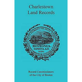 Charlestown Land Records 16381802 by Rec Comm of the City of Boston