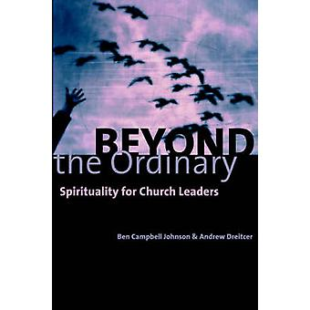 Beyond the Ordinary Spirituality for Church Leaders by Johnson & Ben Campbell