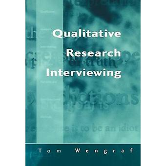 Qualitative Research Interviewing Biographic Narrative and SemiStructured Methods by Wengraf & Tom