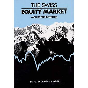 The Swiss Equity Market A Guide for Investors by Unknown