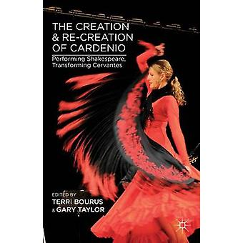 The Creation and ReCreation of Cardenio Performing Shakespeare Transforming Cervantes by Taylor & Gary