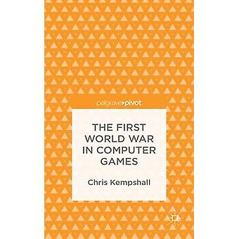 The First World War in Computer Games by Kempshall & Chris