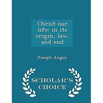 Christ our life in its origin law and end  Scholars Choice Edition by Angus & Joseph