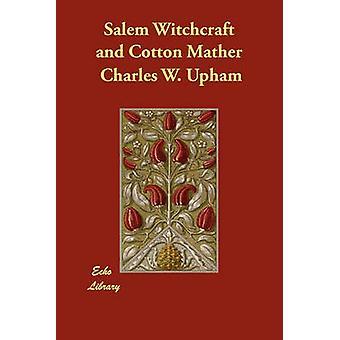 Salem Witchcraft und Cotton Mather von Upham & Charles W.
