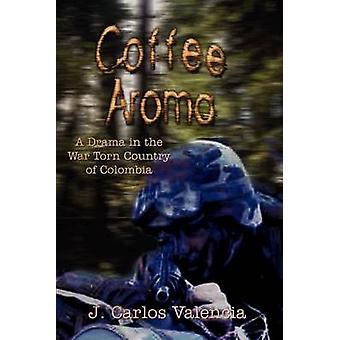 Coffee Aroma  A Drama in the War Torn Country of Colombia by Valencia & J. Carlos