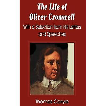 Life of Oliver Cromwell With a Selection from His Letters and Speeches The by Carlyle & Thomas