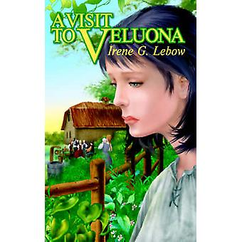 A Visit to Veluona by Lebow & Irene G.