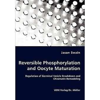 Reversible Phosphorylation and Oocyte Maturation  Regulation of Germinal Vesicle Breakdown and Chromatin Remodeling by Swain & Jason