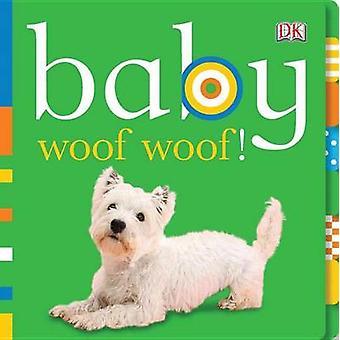 Baby Woof Woof! by Dawn Sirett - Jennifer Quasha - 9780756655082 Book