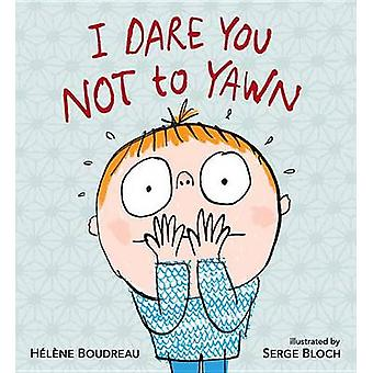 I Dare You Not to Yawn by Helene Boudreau - Haelaene Boudreau - Serge
