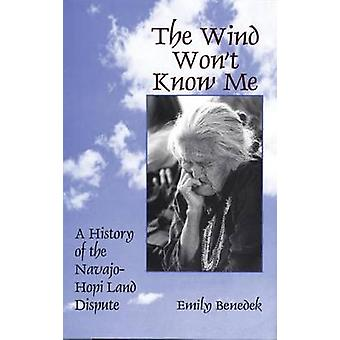 The Wind Won't Know Me - A History of the Navajo-Hopi Land Dispute by