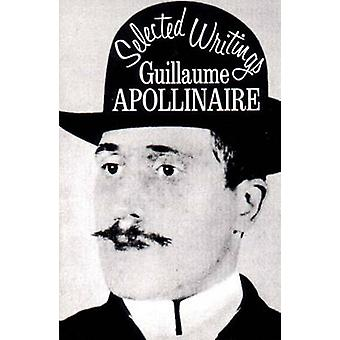 Selected Writings by Guillaume Apollinaire - Roger Shattuck - 9780811