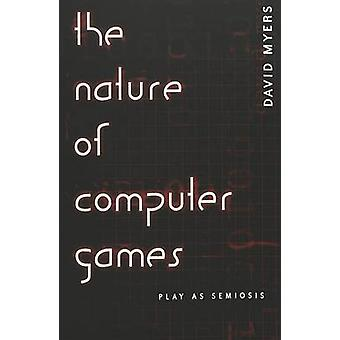 The Nature of Computer Games - Play as Semiosis by David Myers - 97808