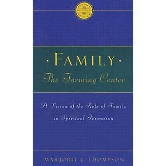 Family the Forming Center  - A Vision of the Role of Family in Spiritu