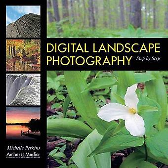 Digital Landscape Photography - Step by Step by Michelle Perkins - 978