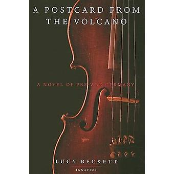 A Postcard from the Volcano - A Novel About Pre-war Germany by Lucy Be