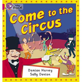 Come to the Circus by Damien Harvey & Cliff Moon &  Collins Big Cat