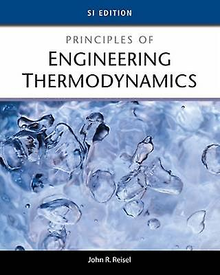 Principles of Engineering Thermodynamics SI Edition by John Reisel