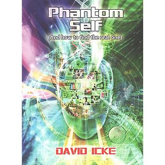 Phantom Self: (And How to Find the Real One) (Paperback) by Icke David