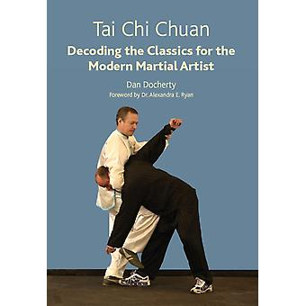 Tai Chi Chuan: Decoding the Classics for the Modern Martial Artist (Paperback) by Docherty Dan Ryan Dr Alexandra