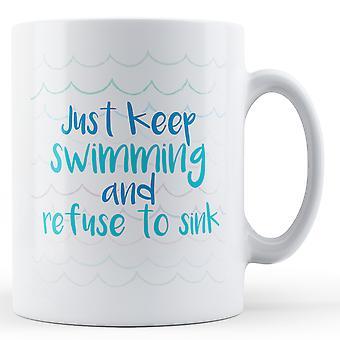 Just keep swimming and refuse to sink - Printed Mug