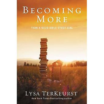 Becoming More Than a Good Bible Study Girl by Lysa TerKeurst - 978031