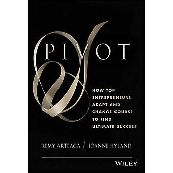 Pivot - How Top Entrepreneurs Adapt and Change Course to Find Ultimate