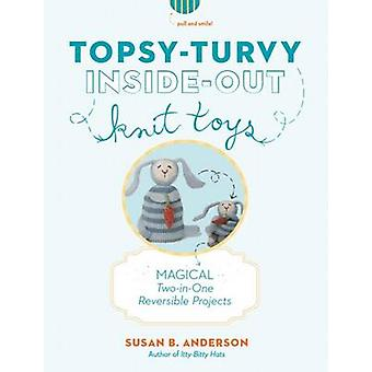 Topsy-turvy Inside-out Knit Toys - Magical Two-in-one Reversible Proje