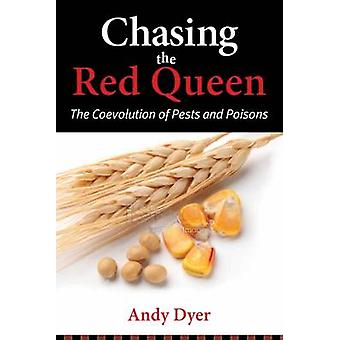 Chasing the Red Queen - The Coevolution of Pests and Poisons by Andy D