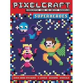 Pixel Craft Superheroes by Autumn Internal - Anna Bowles - 9781783704