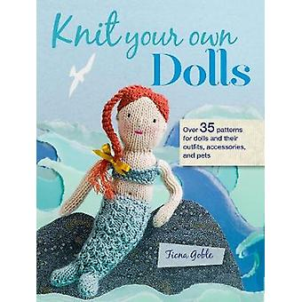 Knit Your Own Dolls - Over 35 Patterns for Dolls and Their Outfits - A