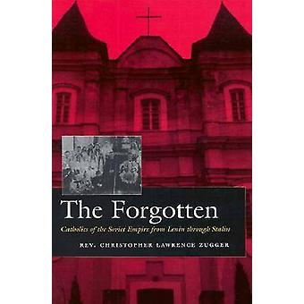 The Forgotten - Catholics of the Soviet Empire from Lenin Through Stal