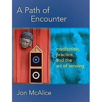 A Path of Encounter - Meditation - Practice - and the Art of Sensing b