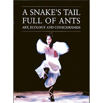 A Snake's Tail Full of Ants - Art - Ecology and Consciousness by John