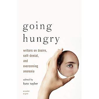 Going hongerig: Schrijvers over verlangen, zelfverloochening, en het overwinnen van Anorexia