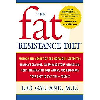 The Fat Resistance Diet: Unlock the Secret of the Hormone Leptin To: Eliminate Cravings, Supercharge Your Metabolism, Fight Inflammation, Lose