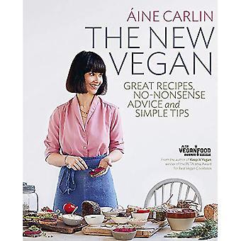 The New Vegan: Great Recipes, No-Nonsense Advice & Simple Tips