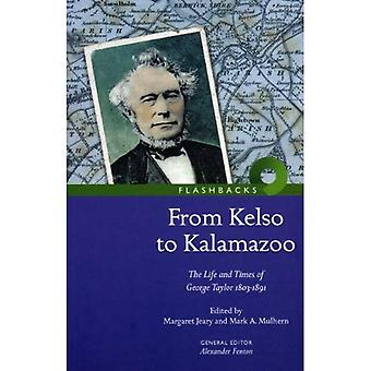 From Kelso to Kalamazoo: The Life and Times of George Taylor 1803-1891: The Life and Times of George Taylor 1803-1981 (Flashbacks)
