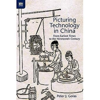 Picturing Technology in China: From Earliest Times to the Nineteenth Century