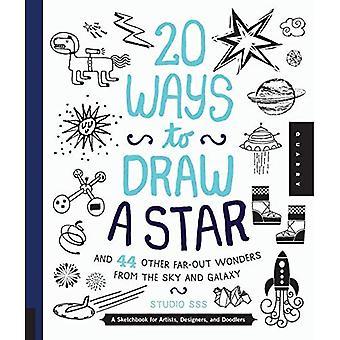 20 sätt att rita en stjärna och 44 andra smarta underverk från himlen och Galaxy: en skissbok för konstnärer, Designers...